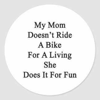 My Mom Doesn't Ride A Bike For A Living She Does I Sticker