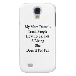 My Mom Doesn't Teach People How To Ski For A Livin Samsung Galaxy S4 Cover