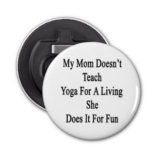 My Mom Doesn't Teach Yoga For A Living She Does It