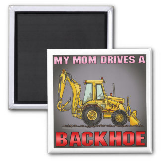 My Mom Drives A Backhoe Magnet