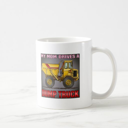 My Mom Drives A Big Dump Truck Coffee Mug