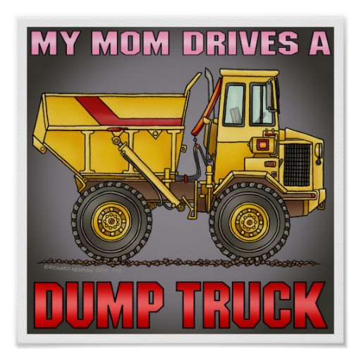 My Mom Drives A Big Dump Truck Poster Print