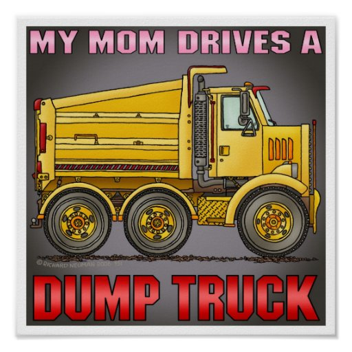 My Mom Drives A Highway Dump Truck Poster Print