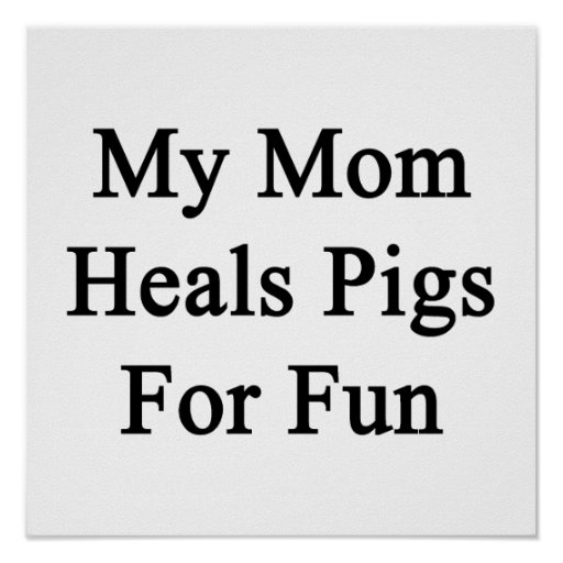My Mom Heals Pigs For Fun Poster