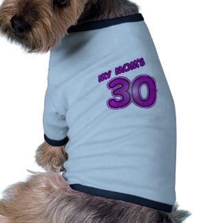 My Mom is 30 Dog Tee Shirt