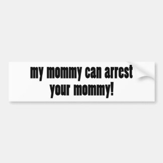 My Mom is a cop Bumper Stickers