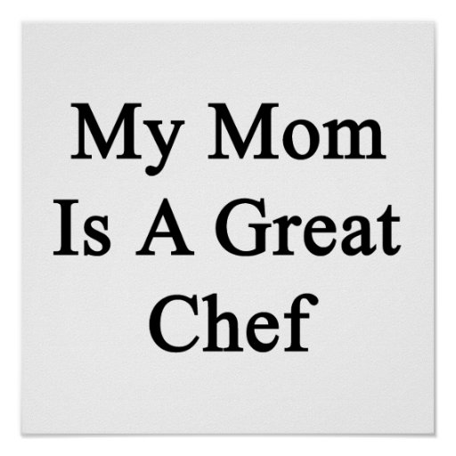 My Mom Is A Great Chef Print