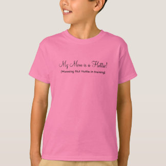 My Mom is a Hottie! - Customized T-Shirt
