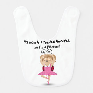 My mom is a physical therapist jitterbug girl bib