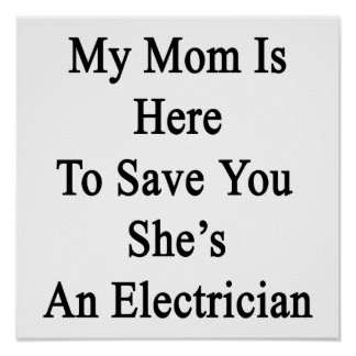 My Mom Is Here To Save You She's An Electrician Poster