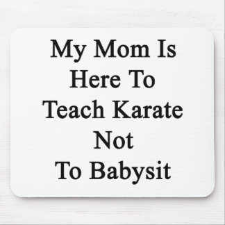 My Mom Is Here To Teach Karate Not To Babysit Mouse Pad