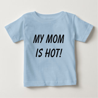 My mom is hot! baby T-Shirt