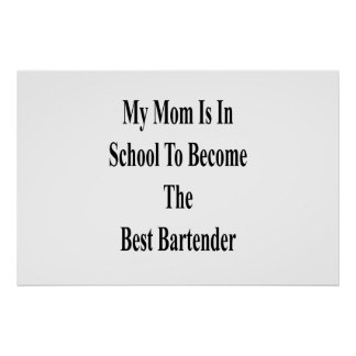 My Mom Is In School To Become The Best Bartender . Poster