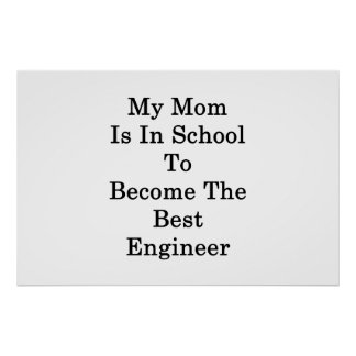 My Mom Is In School To Become The Best Engineer Poster