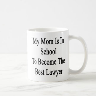 My Mom Is In School To Become The Best Lawyer Coffee Mug