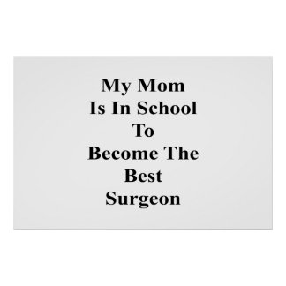My Mom Is In School To Become The Best Surgeon Poster