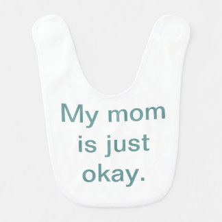 My Mom is Just Okay Baby Bib