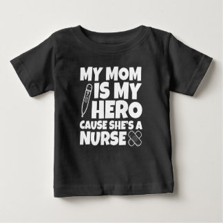 My Mom is my Hero cause she's a Nurse baby T Shirt