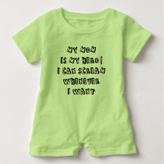 My mom is my hero! I can scream whenever I want Baby Bodysuit