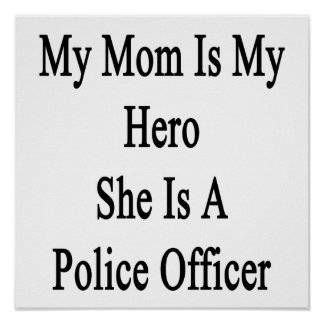 My Mom Is My Hero She Is A Police Officer Print