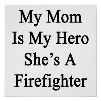 My Mom Is My Hero She s A Firefighter Print