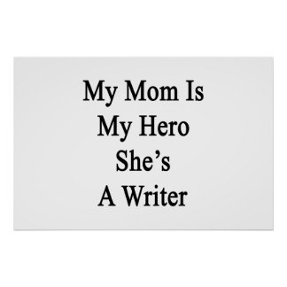 My Mom Is My Hero She's A Writer Posters