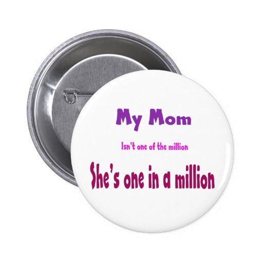 My Mom is One in a Million not One of The Million Pin