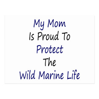 My Mom Is Proud To Protect The Wild Marine Life Post Cards