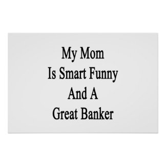 My Mom Is Smart Funny And A Great Banker Poster