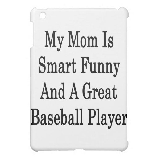 My Mom Is Smart Funny And A Great Baseball Player iPad Mini Cases