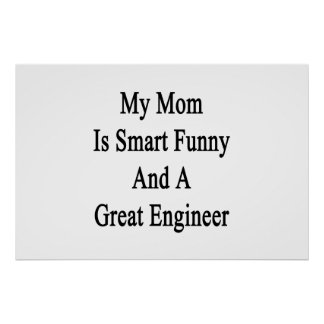 My Mom Is Smart Funny And A Great Engineer Poster