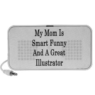 My Mom Is Smart Funny And A Great Illustrator iPod Speakers