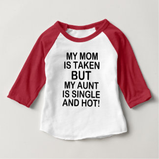My Mom is taken but my Aunt is Single and Hot funn Baby T-Shirt