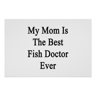 My Mom Is The Best Fish Doctor Ever Print