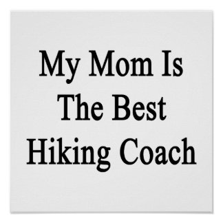 My Mom Is The Best Hiking Coach. Print