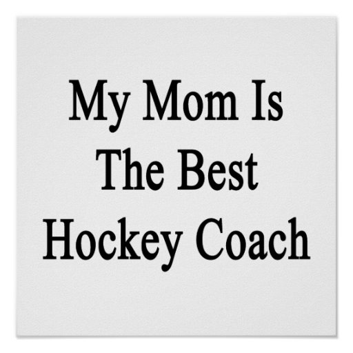 My Mom Is The Best Hockey Coach Poster