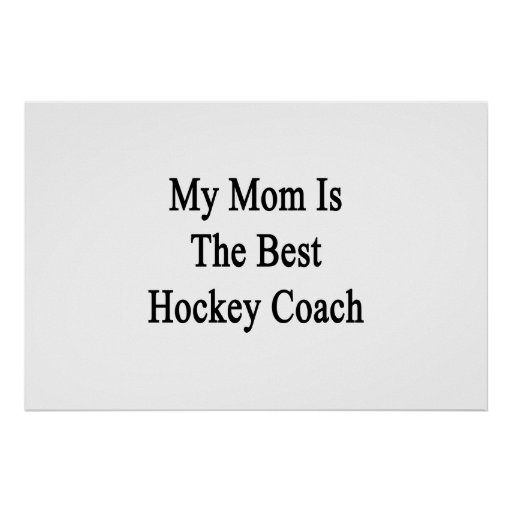 My Mom Is The Best Hockey Coach Print