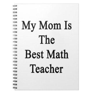 My Mom Is The Best Math Teacher Notebooks