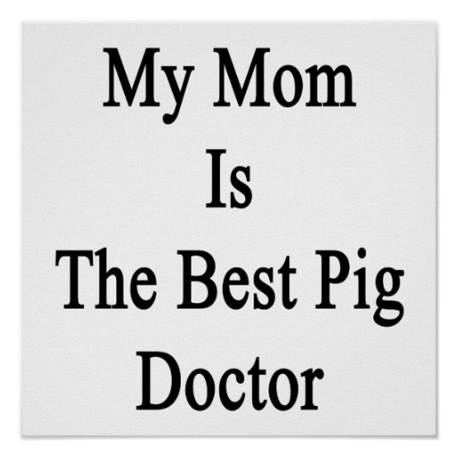 My Mom Is The Best Pig Doctor Poster