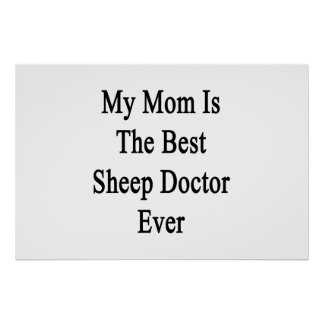 My Mom Is The Best Sheep Doctor Ever Posters