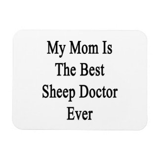 My Mom Is The Best Sheep Doctor Ever Vinyl Magnet