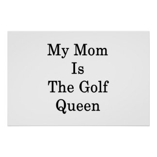 My Mom Is The Golf Queen Poster