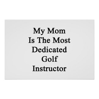 My Mom Is The Most Dedicated Golf Instructor Poster