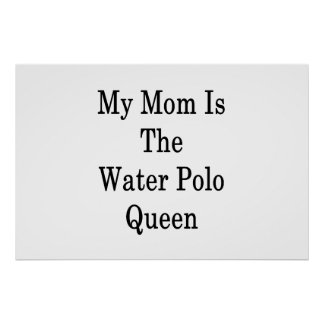My Mom Is The Water Polo Queen Poster