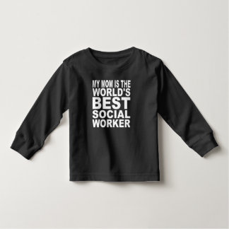 My Mom Is The World's Best Social Worker Toddler T-Shirt