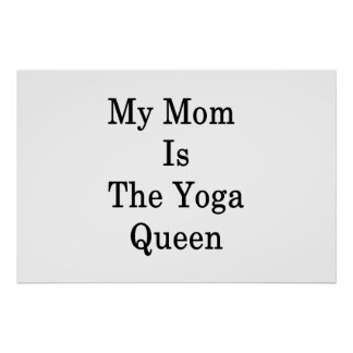 My Mom Is The Yoga Queen Poster