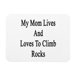 My Mom Lives And Loves To Climb Rocks Rectangular Magnets