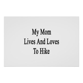 My Mom Lives And Loves To Hike Print