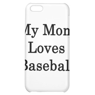 My Mom Loves Baseball Cover For iPhone 5C