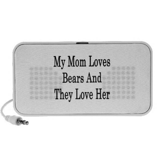 My Mom Loves Bears And They Love Her Travel Speaker